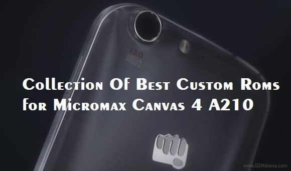 Best Roms for Micromax Canvas 4 A210 (Collection of Stable Custom Roms)