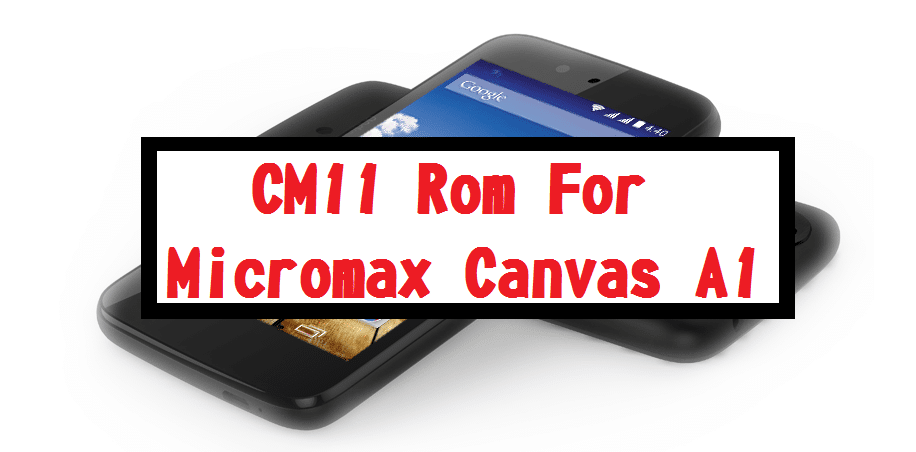 CM11 Rom for Micromax Canvas A1 Android One (4 4 4 Kitkat)