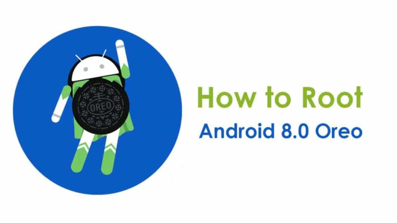 The Best Methods to Root Android 8 0 Oreo Devices in 2018