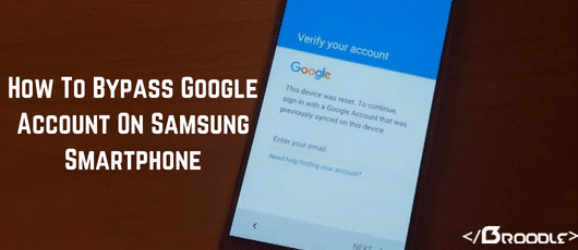 How To Bypass Google Account On Samsung Smartphone - Broodle